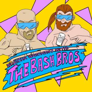 Whatcha Watchin? With The Bash Bros