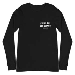 """COOPLEX """"Coo to be Kind"""" Unisex Long Sleeve Shirt"""