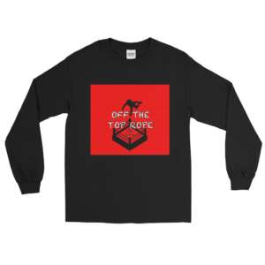 """Off The Top Rope """"Off The Top Rope"""" Unisex Long Sleeve Shirt"""
