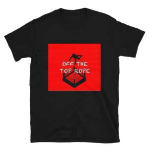 """Off The Top Rope """"Off The Top Rope"""" Short-Sleeve Unisex T-Shirt"""